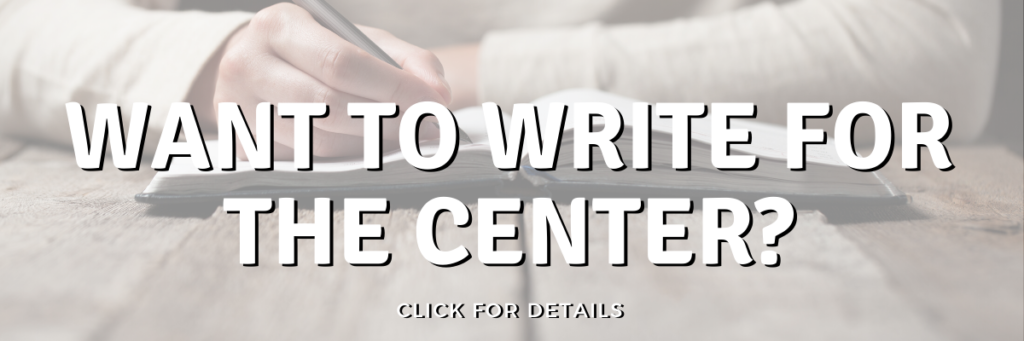 Want to Write for the Center